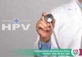 Khi nào cần đi xét nghiệm HPV?